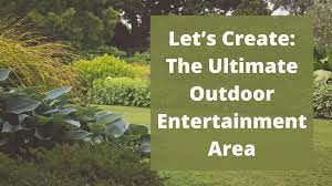 Let's Create The Ultimate Outdoor Entertainment Area